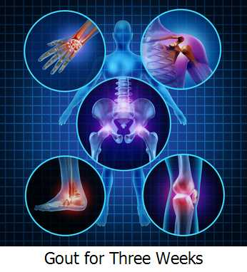 Gout for Three Weeks