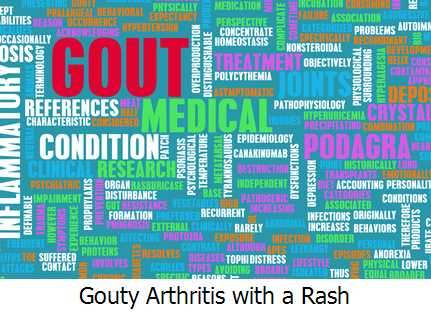 Gouty Arthritis with a Rash